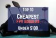 Top 5 cheap FPV goggles under $100 | March 2017